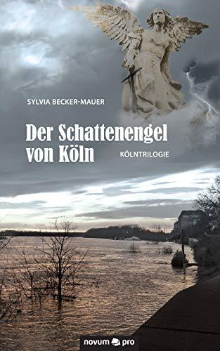 Der Schattenengel von Köln: Becker-Mauer, Sylvia