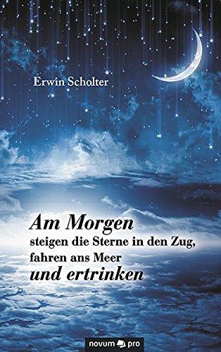 9783990384350: Am Morgen steigen die Sterne in den Zug, fahren ans Meer und ertrinken (German Edition)