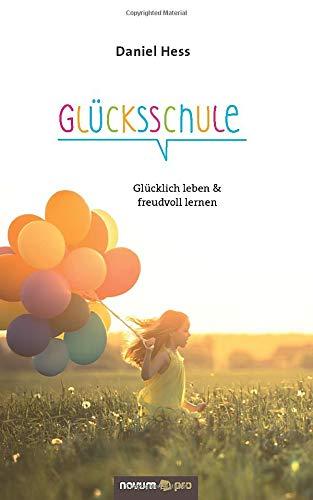 Glücksschule: Glücklich leben & freudvoll lernen (German Edition): Daniel Hess