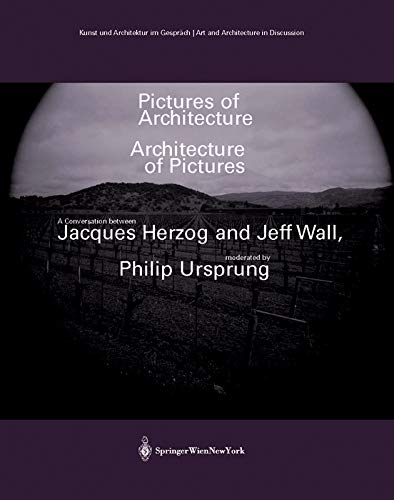 Pictures of Architecture - Architecture of Pictures (Kunst und Architektur im Gesprach / Art and Architecture in Discussion) (3990430106) by Wall, Jeff; Herzog, Jacques; Ursprung, Philip