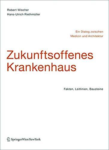 9783990430507: Zukunftsoffenes Krankenhaus - Ein Dialog Zwischen Medizin Und Architektur: Fakten, Leitlinien, Bausteine