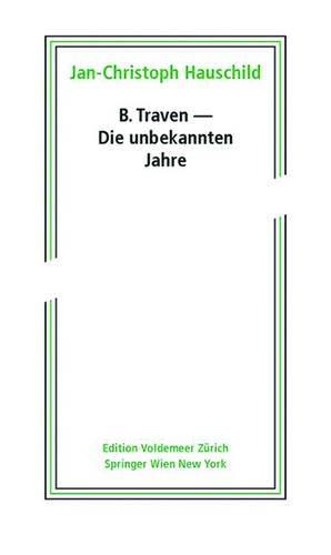 9783990434802: B. Traven - Die unbekannten Jahre (Edition Voldemeer) (German Edition)