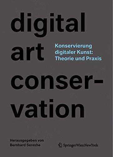 Konservierung digitaler Kunst: Theorie und Praxis: Bernhard Serexhe