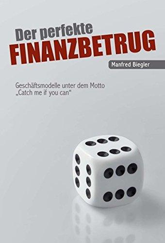 Der perfekte Finanzbetrug: Manfred Biegler