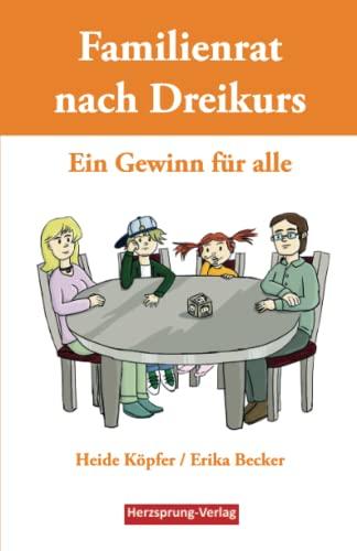 Familienrat nach Dreikurs - Ein Gewinn für: Heide Köpfer; Erika