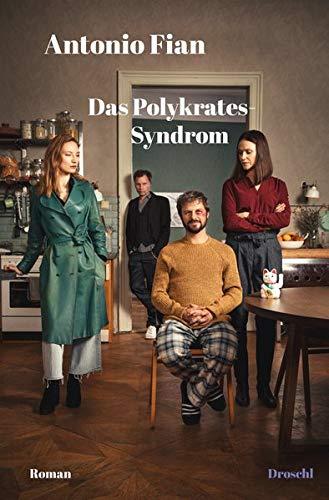 Das Polykrates-Syndrom: Antonio Fian