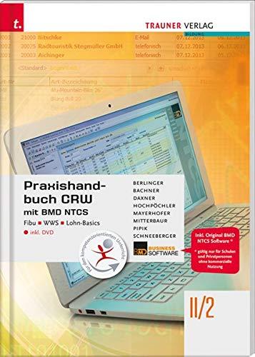 Praxishandbuch CRW mit BMD NTCS II/2 HLW/FW inkl. DVD - Roland Berlinger,Sabine Bachner,Michael Daxner,Marianne Hochpöchler,Claus Mayerhofer,Franz Mitterbaur,Tanja Pipik,Andrea Schneeberger
