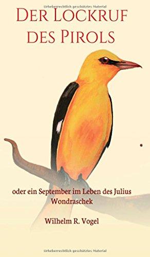 Der Lockruf des Pirols: oder ein September: Vogel, Wilhelm R.