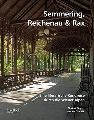 Semmering, Reichenau & Rax: Eine literarische Rundreise durch die Wiener Alpen: Markus Rieger