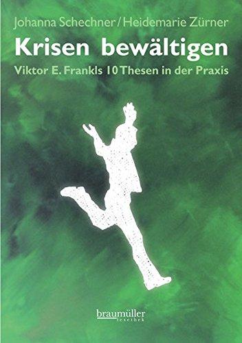 9783991000471: Krisen bewältigen: Viktor E. Frankls 10 Thesen in der Praxis