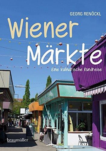9783991001928: Wiener Märkte: Eine kulinarische Rundreise