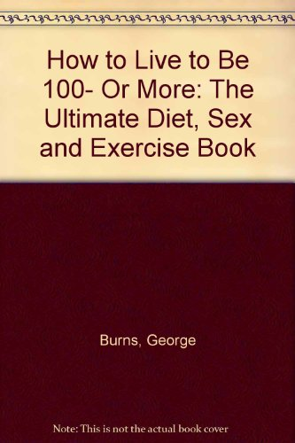 How to Live to Be 100- Or: Burns, George