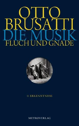 Die Musik. Fluch und Gnade. 11 Erkenntnisse: Brusatti, Otto: