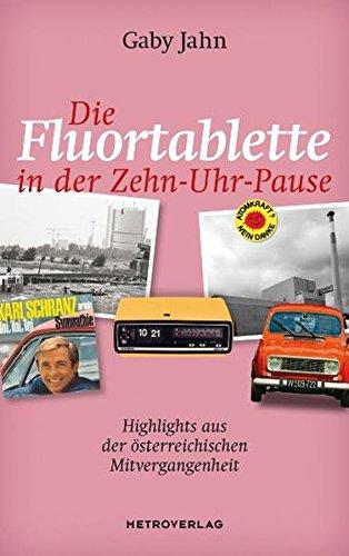 9783993000677: Die Fluortablette in der Zehn-Uhr-Pause: Highlights aus der �sterreichischen Mitvergangenheit