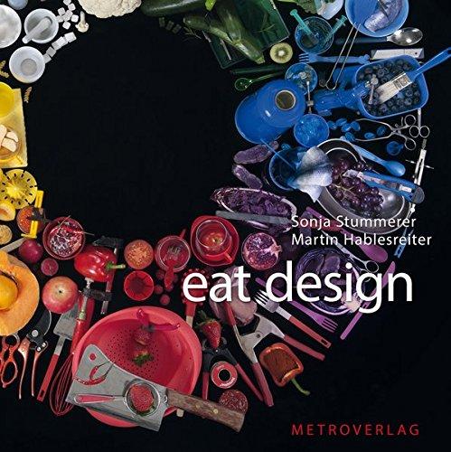 Eat Design: Martin Hablesreiter Sonja Stummerer