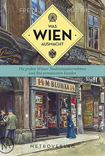 9783993002275: Was Wien ausmacht: Die großen Wiener Traditionsunternehmen und ihre prominenten Kunden