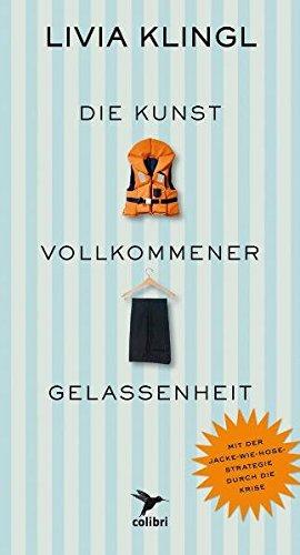 Die Kunst vollkommener Gelassenheit: Mit der Jacke-wie-Hose-Strategie: Klingl, Livia