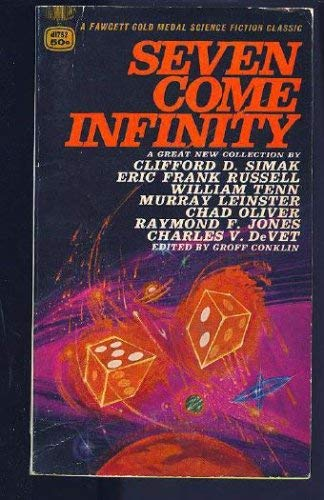 Seven Come Infinity: Conklin, Groff (ed.); Clifford D. Simak, Eric Frank Russell, William Tenn, ...