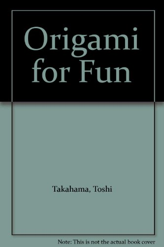 Origami for Fun: Takahama, Toshi