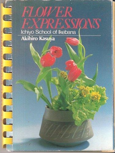 9784079743709: Flower Expressions: Ichiyo School of Ikebana