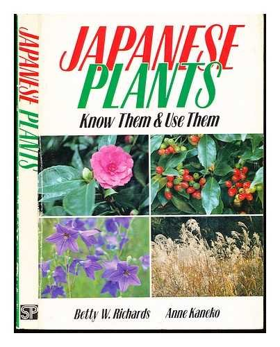 Japanese Plants: Know Them & Use Them: Richards, Betty W.; Kaneko, Anne