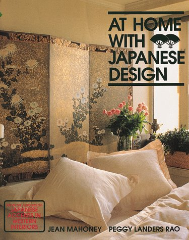 At Home With Japanese Design: Accents, Structure and Spirit: Mahoney, Jean; Rao, Peggy Landers; ...