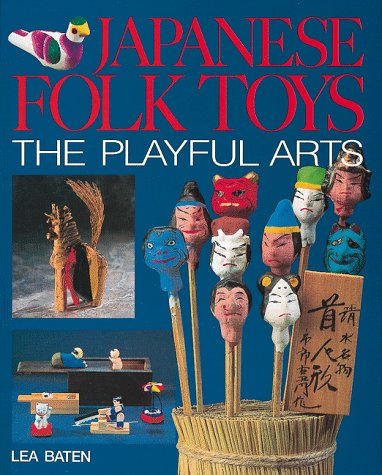 Japanese Folk Toys: The Playful Arts.: BATEN, Lea: