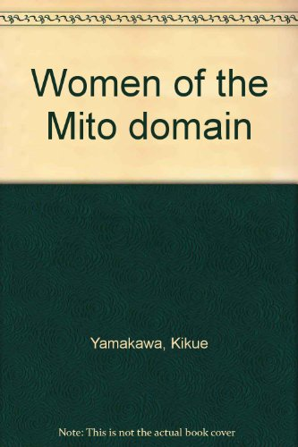 Women of the Mito domain: Recollections of samurai family life: Yamakawa, Kikue