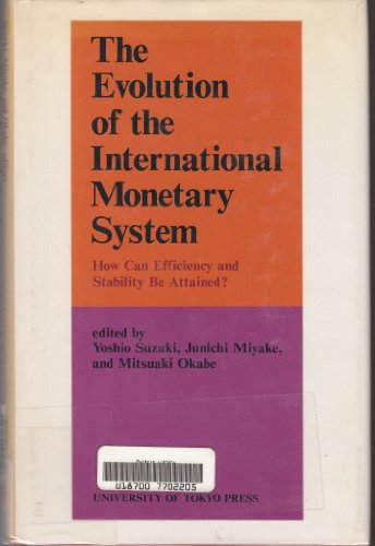 The Evolution of the international monetary system: How can efficiency and stability be attained? :...