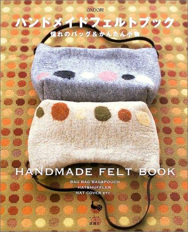 9784277430241: Handomeido Feruto Bukku: Akogare No Baggu &Amp; Kantan Komono = Handmade Felt Book