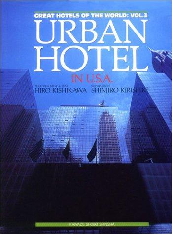 Great Hotels of the World, Volume 3: Urban Hotel in the USA.: Kishikawa, Hiro