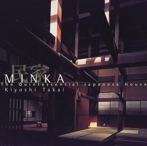 Minka, the Quintessential Japanese House: Takai, Kiyoshi