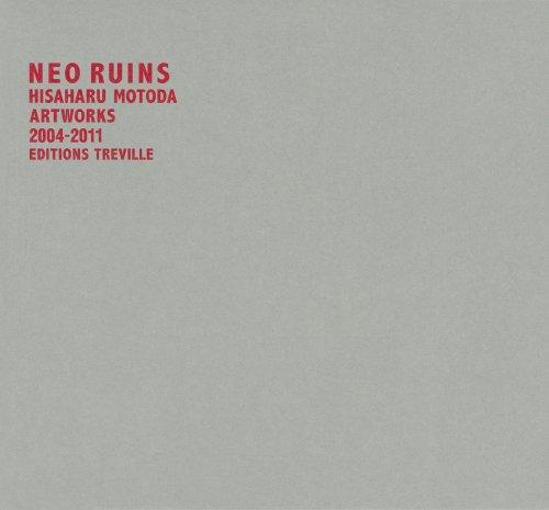 Hisahara Motoda - Neo Ruins. Artworks 2004-2011: Editions Treville
