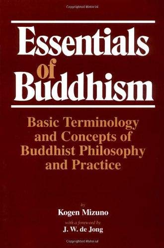Essentials of Buddhism: Basic Terminology and Concepts of Buddhist Philosophy and Practice: Mizuno,...