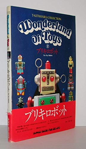 Tin toy robots T. Kitahara Collection Wonderland of Toys: Kitahara, Teruhisa
