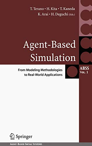 Agent-Based Simulation: From Modeling Methodologies to Real-World Applications: Takao Terano