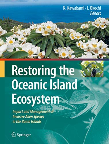 Restoring the Oceanic Island Ecosystem: Impact and Management of Invasive Alien Species in the ...