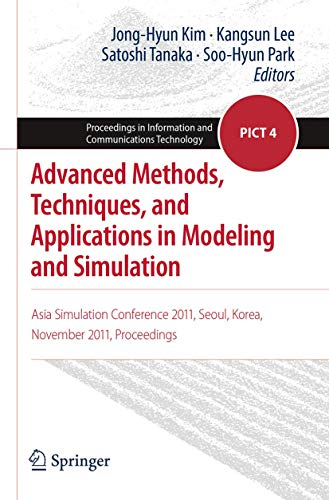 9784431542155: Advanced Methods, Techniques, and Applications in Modeling and Simulation: Asia Simulation Conference 2011, Seoul, Korea, November 2011, Proceedings ... in Information and Communications Technology)