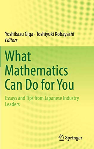 9784431543459: What Mathematics Can Do for You: Essays and Tips from Japanese Industry Leaders