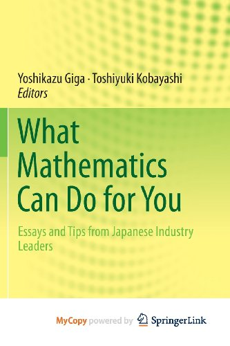 9784431543473: What Mathematics Can Do for You: Essays and Tips from Japanese Industry Leaders