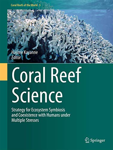 9784431543633: Coral Reef Science: Strategy for Ecosystem Symbiosis and Coexistence with Humans under Multiple Stresses (Coral Reefs of the World)