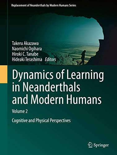 9784431545521: Dynamics of Learning in Neanderthals and Modern Humans Volume 2: Cognitive and Physical Perspectives (Replacement of Neanderthals by Modern Humans Series)