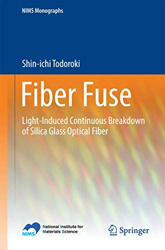 Fiber Fuse: Light-Induced Continuous Breakdown of Silica Glass Optical Fiber (NIMS Monographs): ...