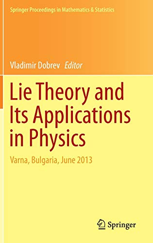 Lie Theory and Its Applications in Physics: Varna, Bulgaria, June 2013 (Springer Proceedings in ...