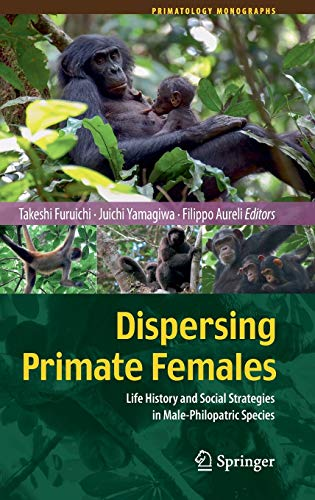 Dispersing Primate Females: Life History and Social Strategies in Male-Philopatric Species (...