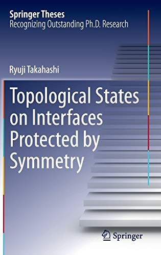 Topological States on Interfaces Protected by Symmetry (Springer Theses): Ryuji Takahashi