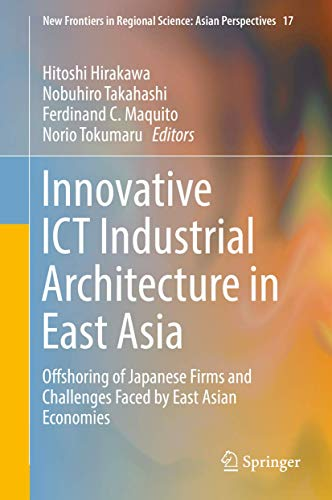 9784431556299: Innovative ICT Industrial Architecture in East Asia: Offshoring of Japanese Firms and Challenges Faced by East Asian Economies (New Frontiers in Regional Science: Asian Perspectives)