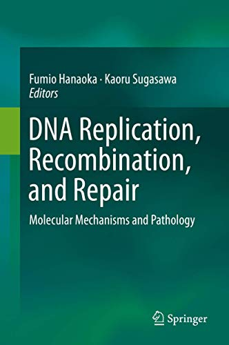 9784431558712: DNA Replication, Recombination, and Repair: Molecular Mechanisms and Pathology