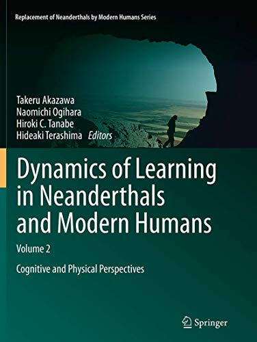 9784431561736: Dynamics of Learning in Neanderthals and Modern Humans Volume 2: Cognitive and Physical Perspectives (Replacement of Neanderthals by Modern Humans Series)