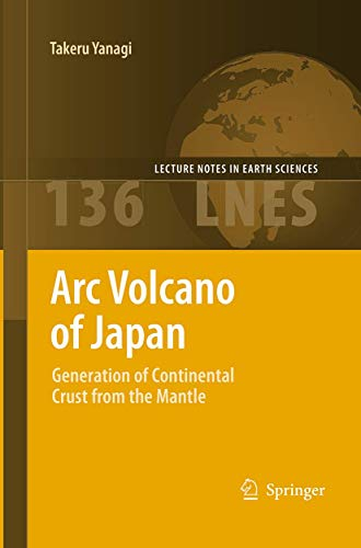 9784431563235: Arc Volcano of Japan: Generation of Continental Crust from the Mantle (Lecture Notes in Earth Sciences)